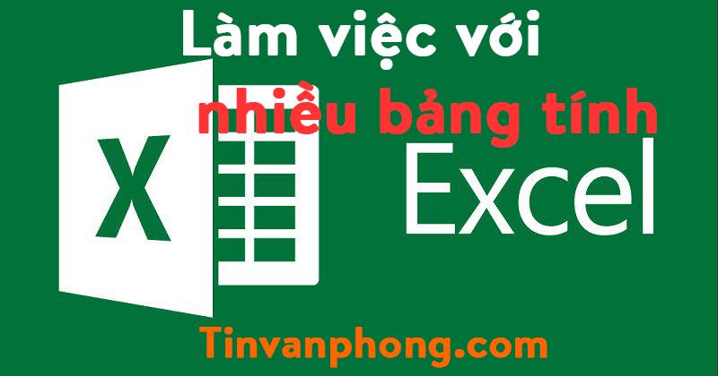 Bài 09: Làm việc với nhiều bảng tính trong Excel 2019