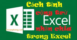 Cach tinh cong tru nhan chia trong Excel