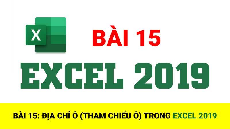 Địa chỉ ô (tham chiếu ô) Excel 2019