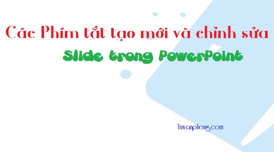 Phím tắt tạo mới và chỉnh sửa Slide trong PowerPoint