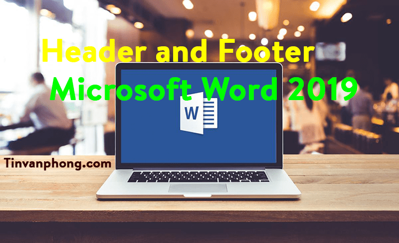 Header and Footer trong Word 2019