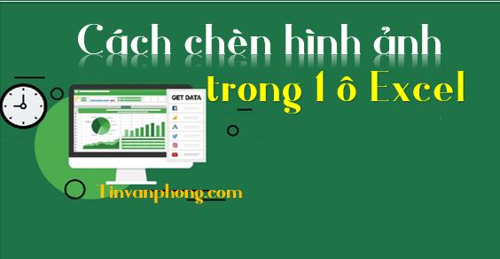 Huong dan cach chen hinh anh trong 1 o Excel 1