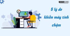 8 lý do khiến máy tính chạy chậm mà bạn có thể chưa biết