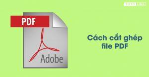 Hướng dẫn chi tiết cách cắt file PDF đơn giản nhất cho bạn đọc